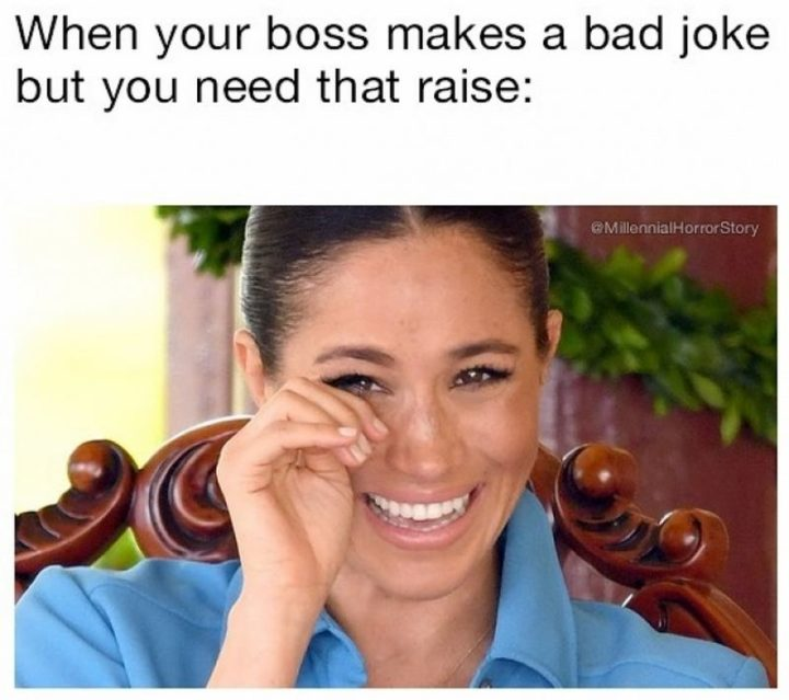 """When your boss makes a bad joke but you need that raise."""