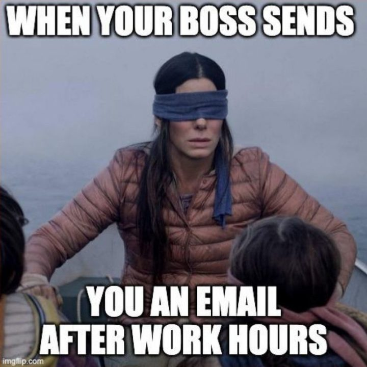 """When your boss sends you an email after work hours."""