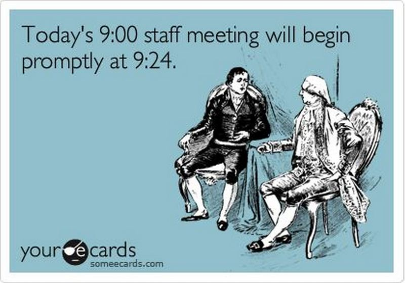 """Today's 9:00 staff meeting will begin promptly at 9:24."""
