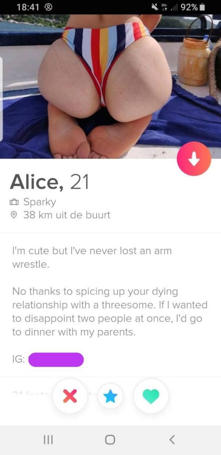 """39 Funny Tinder Bios - """"I'm cute but I've never lost an arm wrestle. No thanks to spicing up your dying relationship with a [censored]. If I wanted to disappoint two people at  once, I'd go to dinner with my parents."""""""