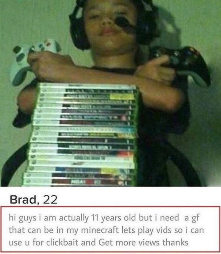 """39 Funny Tinder Bios - """"Hi guys I am actually 11 years old but I need a girlfriend that can be in my Minecraft let's play vids so I can use u for clickbait and get more views thanks."""