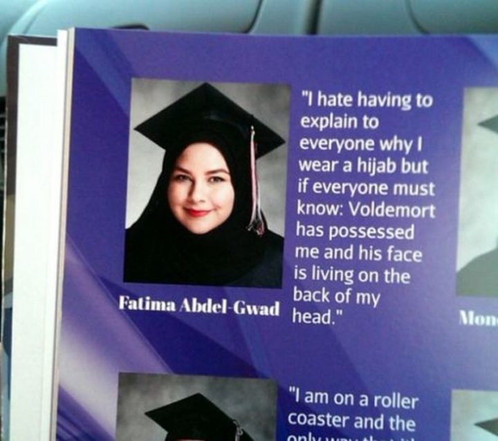 "75 Funny Yearbook Quotes - ""I hate having to explain to everyone why I wear a hijab but if everyone must know: Voldemort has possessed me and his face is living on the back of my head."""