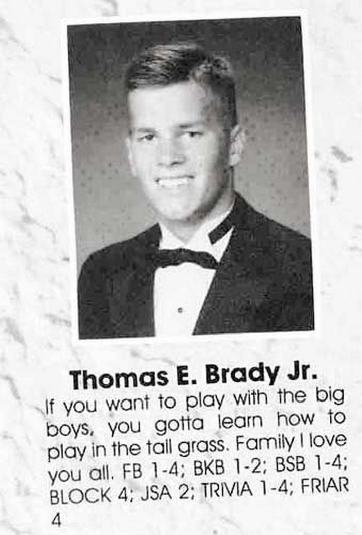 "75 Funny Yearbook Quotes - ""If you want to play with the big boys, you gotta learn how to play in the tall grass. Family, I love you all."" - Thomas E. Brady Jr."