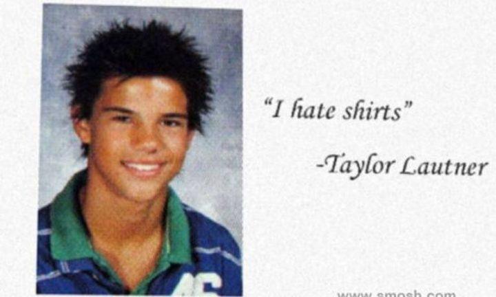 """I hate shirts."" - Taylor Lautner"