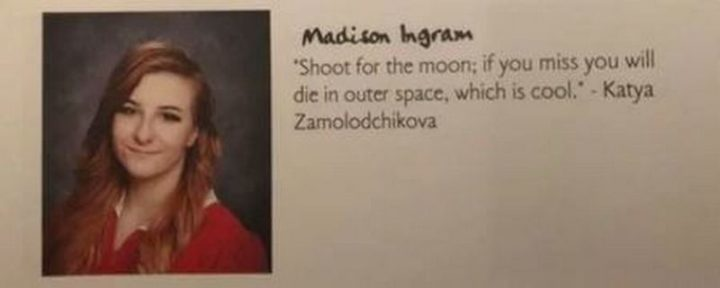 """Shoot for the moon; if you miss you will die in our space, which is cool."" - Katya Zamolodchikova"
