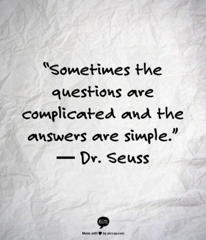 """""""Sometimes the questions are complicated and the answers are simple."""""""