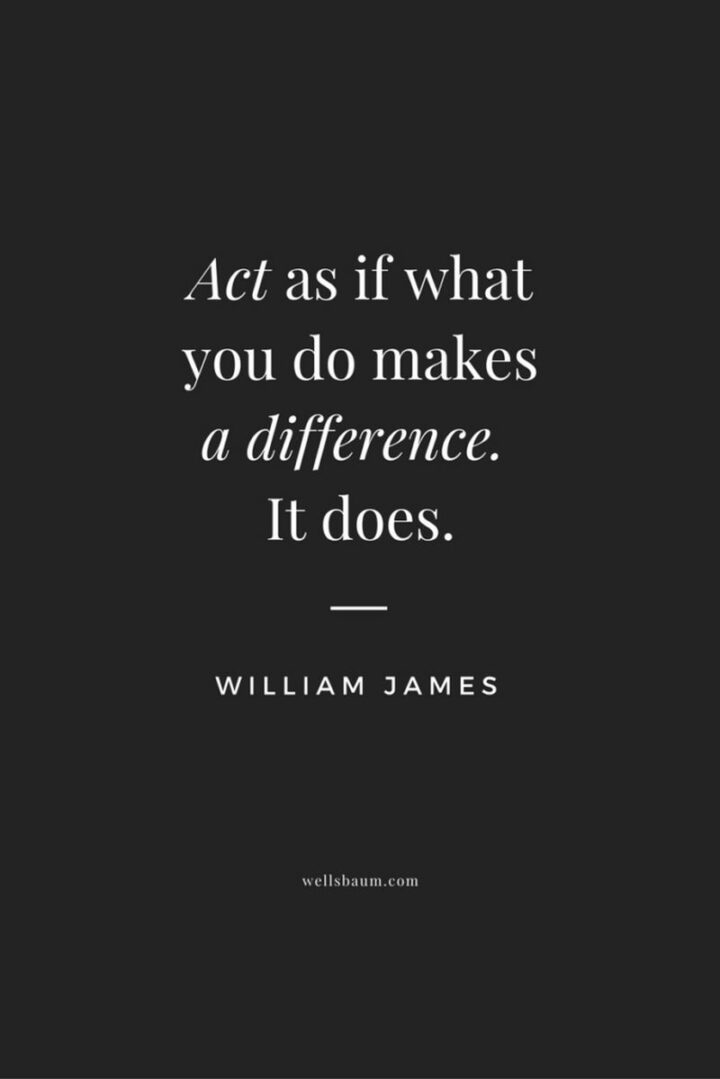 """37 Wholesome May Quotes - """"Act as if what you do makes a difference. It does."""" - William James"""