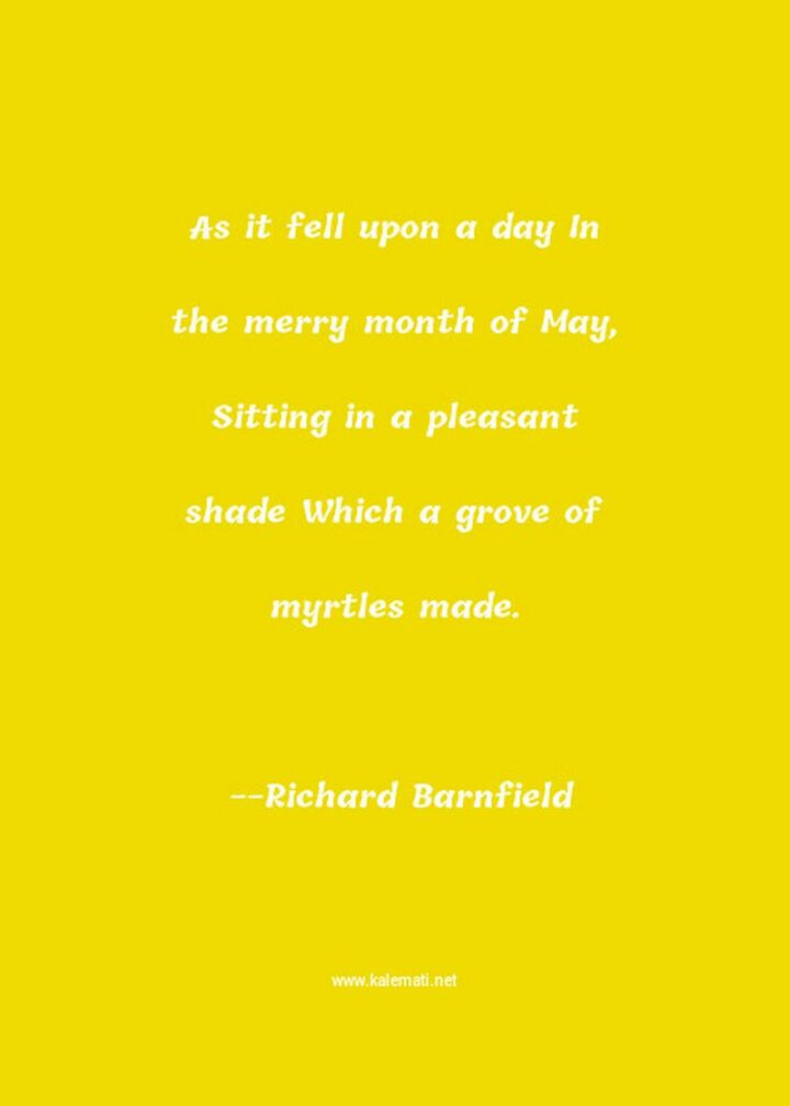 """37 Wholesome May Quotes - """"As it fell upon a day In the merry month of May, Sitting in a pleasant shade Which a grove of myrtles made."""" - Richard Barnfield"""