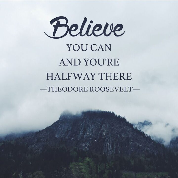 """37 Wholesome May Quotes - """"Believe you can and you're halfway there."""" - Theodore Roosevelt"""