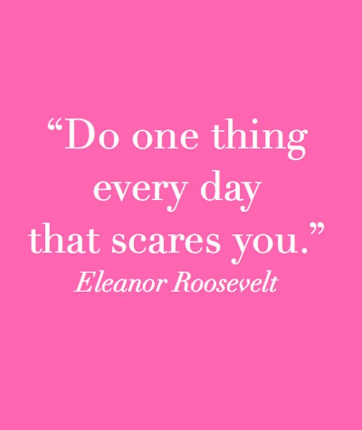 """37 Wholesome May Quotes - """"Do one thing every day that scares you."""" - Eleanor Roosevelt"""