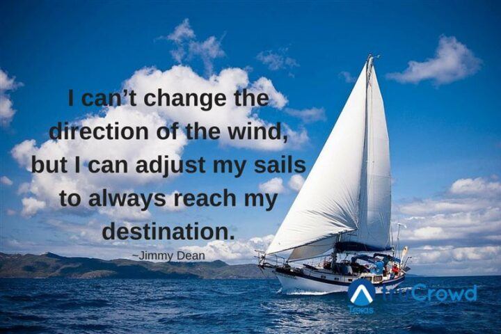 """37 Wholesome May Quotes - """"I can't change the direction of the wind, but I can adjust my sails to always reach my destination."""" - Jimmy Dean"""