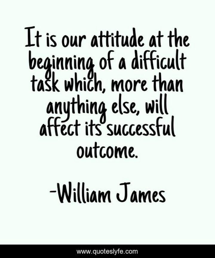 """37 Wholesome May Quotes - """"It is our attitude at the beginning of a difficult task which, more than anything else, will affect its successful outcome."""" - William James"""