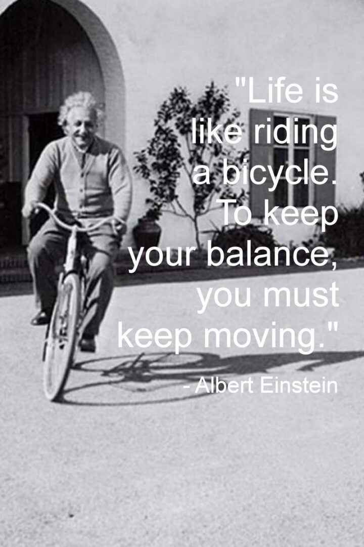"""37 Wholesome May Quotes - """"Life is like riding a bicycle. To keep your balance, you must keep moving."""" - Albert Einstein"""