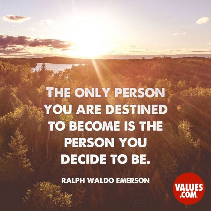 """""""The only person you are destined to become is the person you decide to be."""" - Ralph Waldo Emerson"""