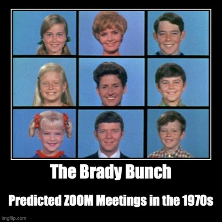 """""""The Brady Bunch predicted Zoom meetings in the 1970s."""""""