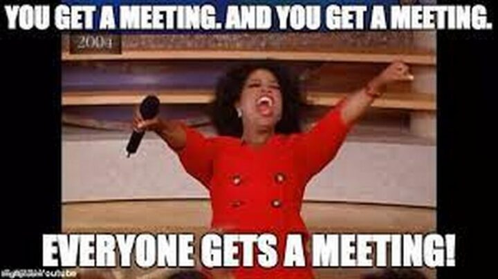 """""""You get a meeting. And you get a meeting. Everyone gets a meeting!"""""""
