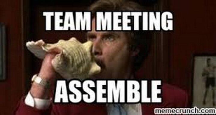 """""""Team meeting assemble."""""""