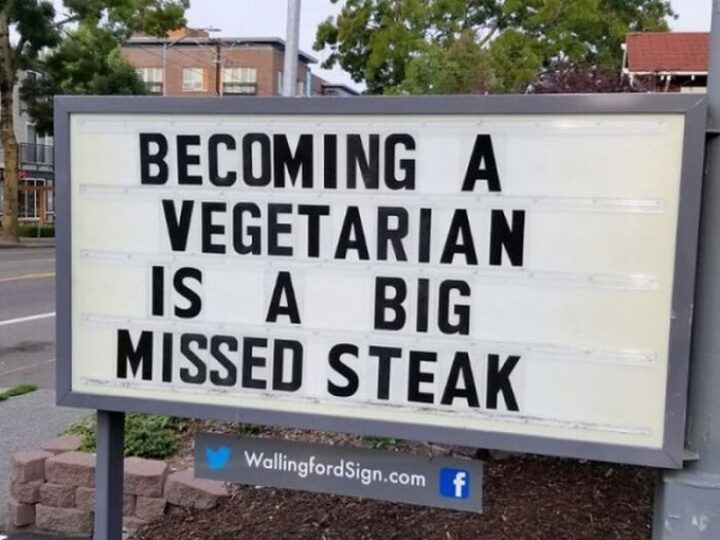 "27 Wallingford Signs - ""Becoming a vegetarian is a big missed steak."""