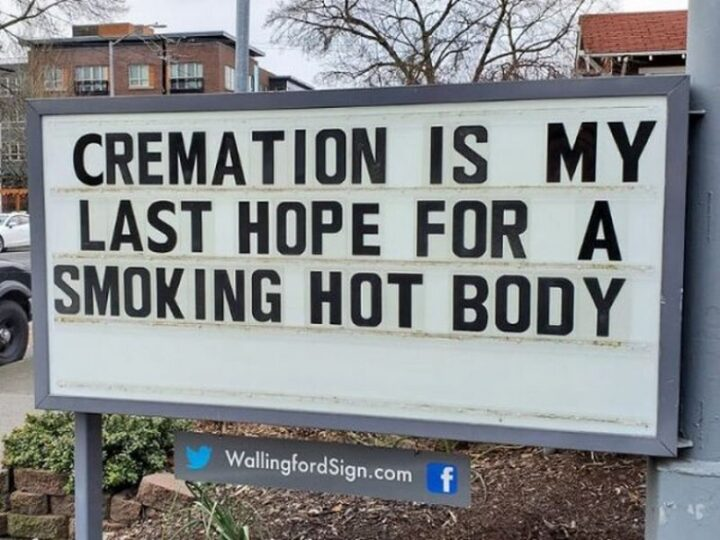 """27 Wallingford Signs - """"Cremation is my last hope for a smoking hot body."""""""