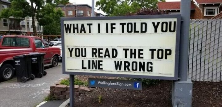 """""""What I if told you. You read the top line wrong."""""""