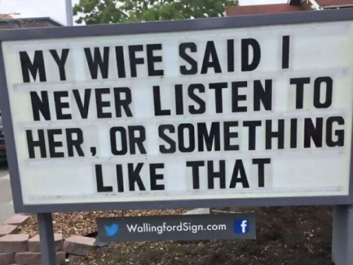 """""""My wife said I never listen to her, or something like that."""""""
