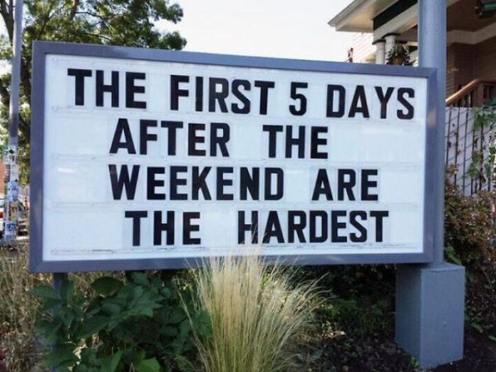 """""""The first 5 days after the weekend are the hardest."""""""