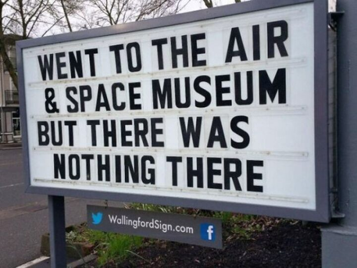 """""""Went to the Air & Space Museum but there was nothing there."""""""