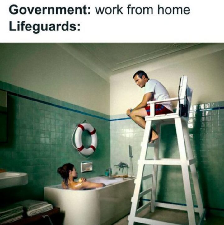"""""""Government: Work from home. Lifeguards..."""""""