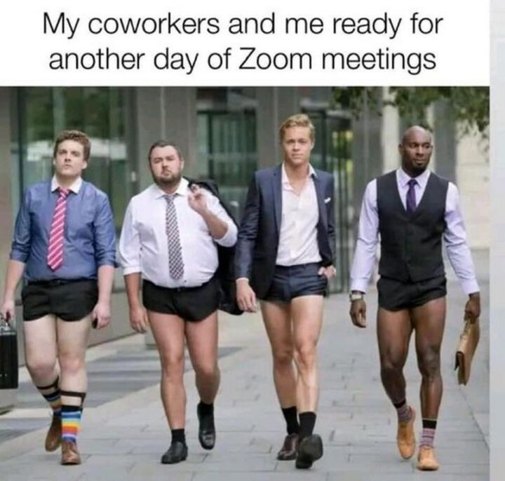 """""""My coworkers and me ready for another day of Zoom meetings."""""""