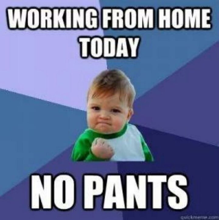 """""""Working from home today. No pants."""""""