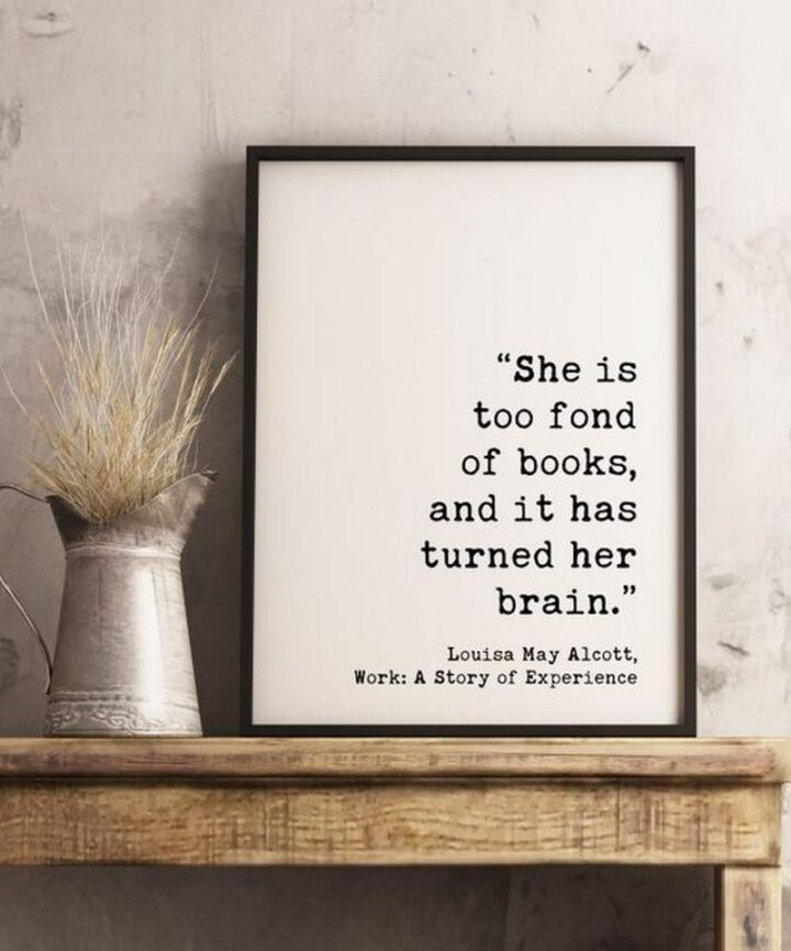 """""""She is too fond of books, and it has turned her brain."""" - Louisa May Alcott"""