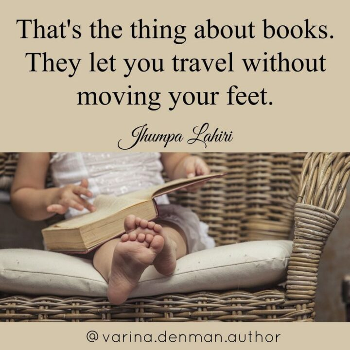 """""""That's the thing about books. They let you travel without moving your feet."""" - Jhumpa Lahiri"""