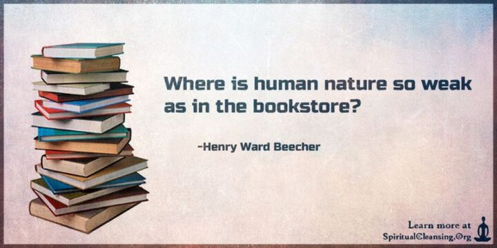 """""""Where is human nature so weak as in the bookstore?"""" - Henry Ward Beecher"""