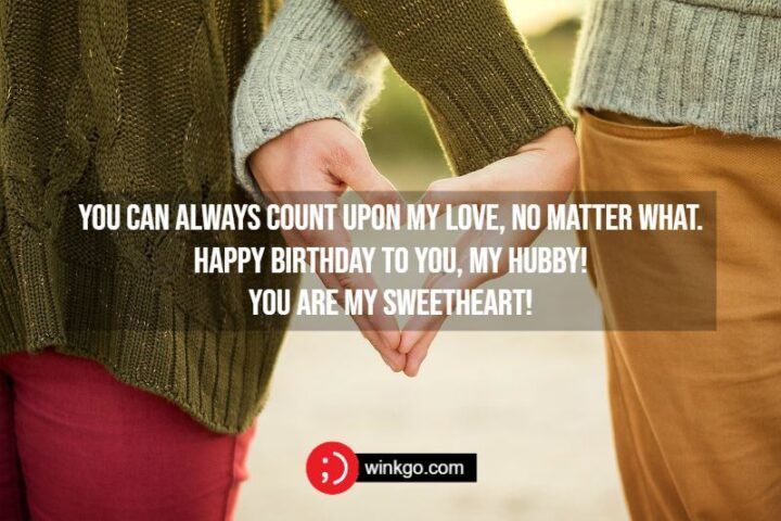 """""""You can always count upon my love, no matter what. Happy birthday to you, my hubby! You are my sweetheart!"""""""