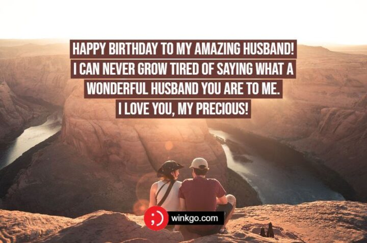 """""""Happy birthday to my amazing husband! I can never grow tired of saying what a wonderful husband you are to me! I love you, my precious!"""""""
