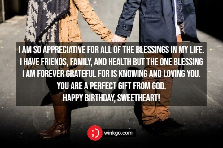 """""""I am so appreciative for all of the blessings in my life. I have friends, family, and health but the one blessing I am forever grateful for is knowing and loving you. You are a perfect gift from God. Happy birthday, sweetheart!"""""""