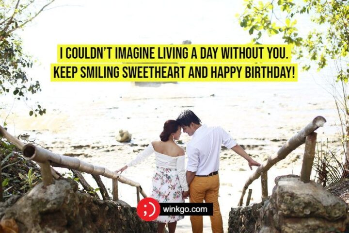 """""""I couldn't imagine living a day without you. Keep smiling sweetheart and Happy Birthday!"""""""