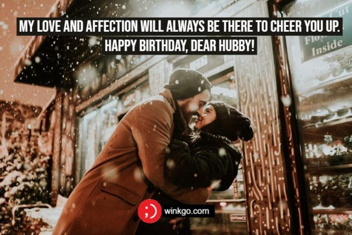 """""""My love and affection will always be there to cheer you up. Happy Birthday, dear hubby!"""""""