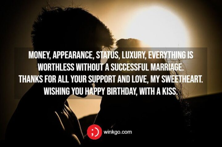 """""""Money, appearance, status, luxury, everything is worthless without a successful marriage. Thanks for all your support and love, my sweetheart. Wish you Happy Birthday, with a kiss."""""""