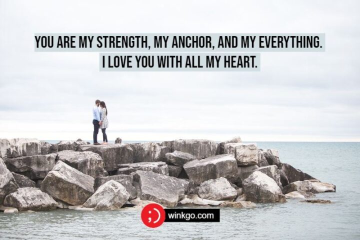 """""""You're my strength, my anchor, and my everything. I love you with all my heart."""""""