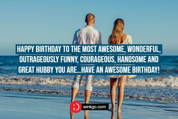 """""""Happy birthday to the most awesome, wonderful, outrageously funny, courageous, handsome, and great hubby you are...Have an awesome birthday!"""""""