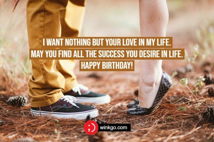 """""""I want nothing but your love in my life. May you find all the success you desire in life. Happy birthday!"""""""