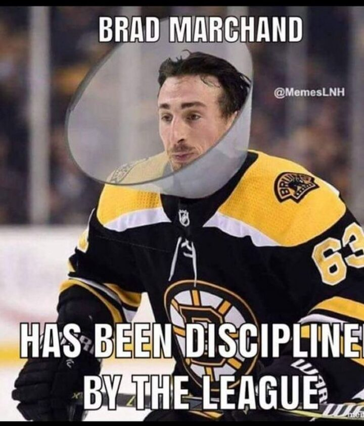 """75 Funny Hockey Memes - """"Brad Marchand has been disciplined by the league."""""""