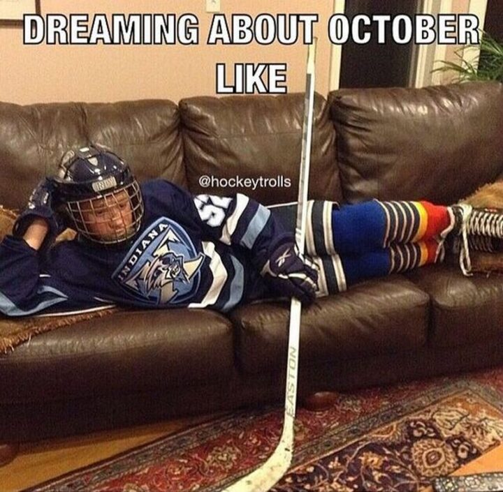 """75 Funny Hockey Memes - """"Dreaming about October like..."""""""