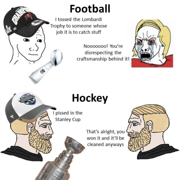 """""""Football: I tossed the Vince Lombardi Trophy to someone whose job is to catch stuff. No! You're disrespecting the craftsmanship behind it! Hockey: I pissed in the Stanley Cup. That's alright, you won it and it'll be cleaned anyways."""""""