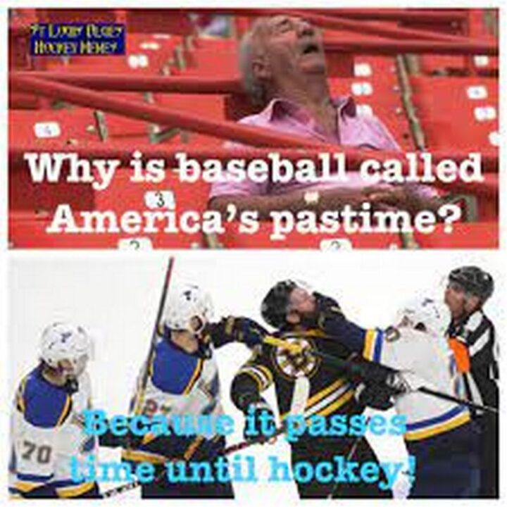 """""""Why is baseball called America's pastime? Because it passes time until hockey."""""""