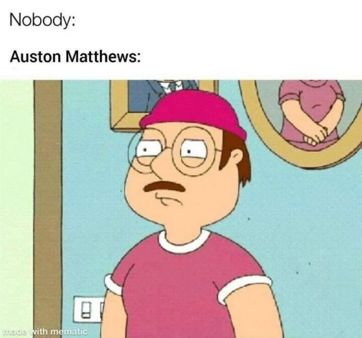 """""""Nobody: Auston Matthews:"""""""