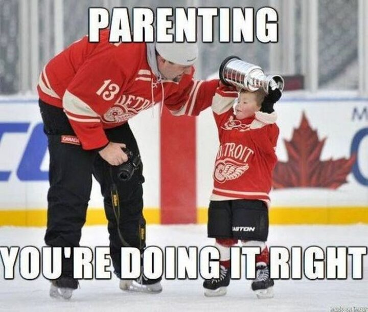 """""""Parenting: You're doing it right."""""""