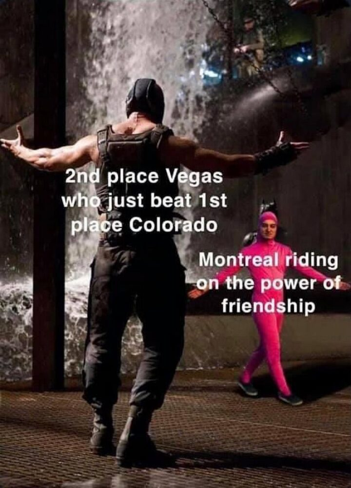 """""""2nd Place Vegas Golden Knights who just beat 1st place Colorado Avalanche. Montreal Canadiens riding on the power of friendship."""""""