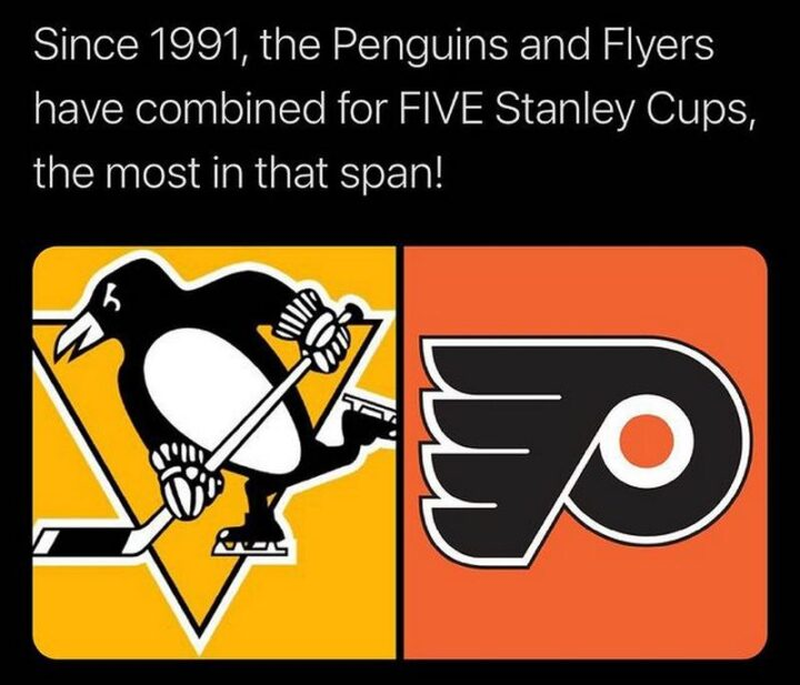 """""""Since 1991, the Pittsburgh Penguins and Philadelphia Flyers have combined the FIVE Stanley Cups, the most in that span!"""""""